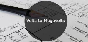 Volts to Megavolts