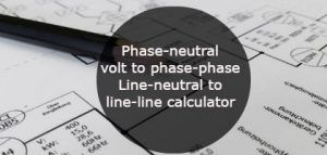 Phase-neutral volt to phase-phase- Line-neutral to line-line calculator