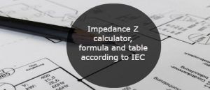 Impedance Z calculator formula and table according to IEC